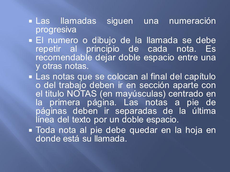 Las llamadas siguen una numeración progresiva El numero o dibujo de la llamada se debe repetir al principio de cada nota. Es recomendable dejar doble