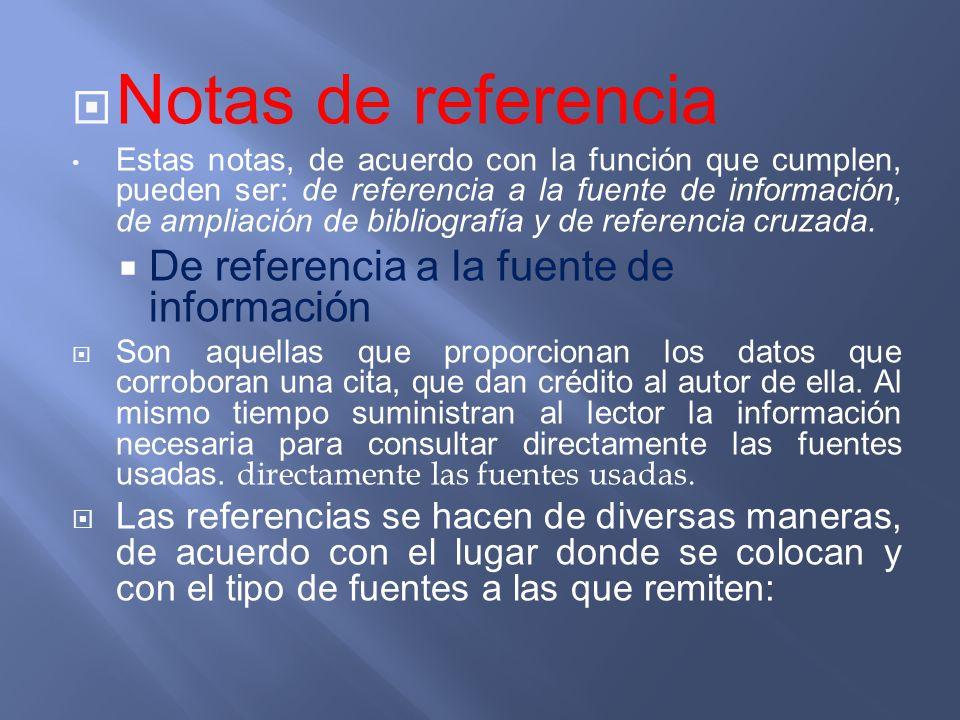 Notas de referencia Estas notas, de acuerdo con la función que cumplen, pueden ser: de referencia a la fuente de información, de ampliación de bibliog