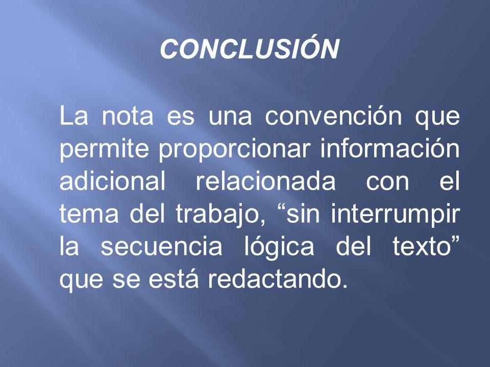 CONCLUSIÓN La nota es una convención que permite proporcionar información adicional relacionada con el tema del trabajo, sin interrumpir la secuencia
