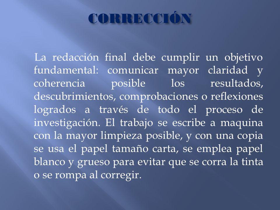 CORRECCIÓN La redacción final debe cumplir un objetivo fundamental: comunicar mayor claridad y coherencia posible los resultados, descubrimientos, com