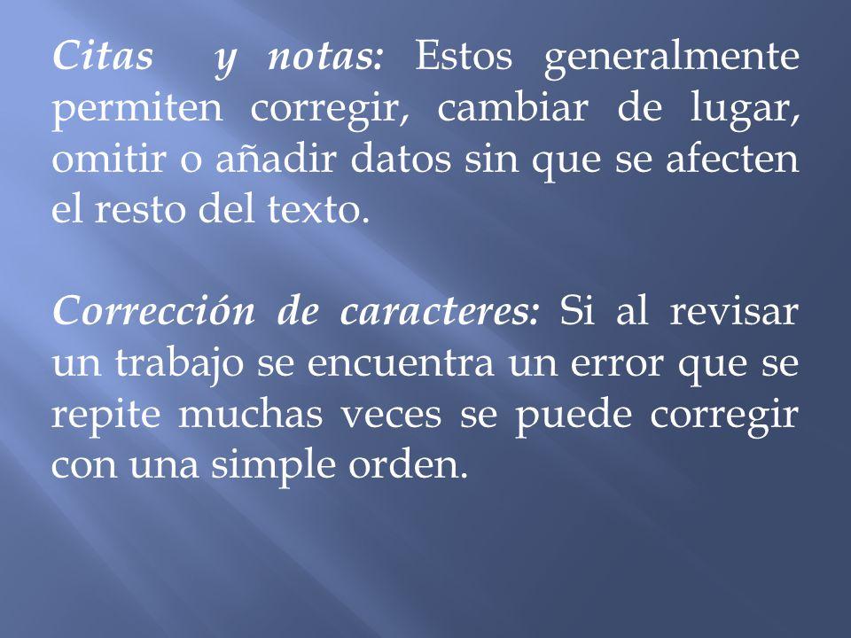 Citas y notas: Estos generalmente permiten corregir, cambiar de lugar, omitir o añadir datos sin que se afecten el resto del texto. Corrección de cara