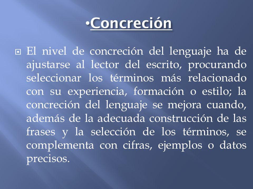 Concreción Concreción El nivel de concreción del lenguaje ha de ajustarse al lector del escrito, procurando seleccionar los términos más relacionado c
