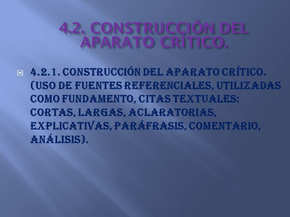 4.2.1. Construcción del aparato crítico. (Uso de fuentes referenciales, utilizadas como fundamento, citas textuales: cortas, largas, aclaratorias, exp
