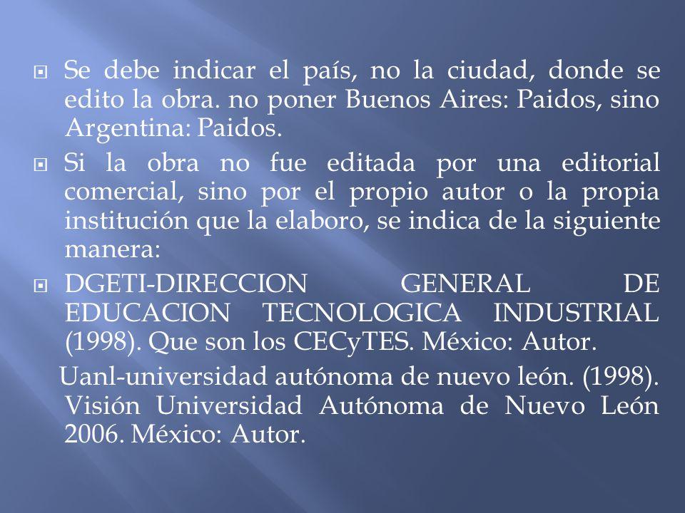 Se debe indicar el país, no la ciudad, donde se edito la obra. no poner Buenos Aires: Paidos, sino Argentina: Paidos. Si la obra no fue editada por un