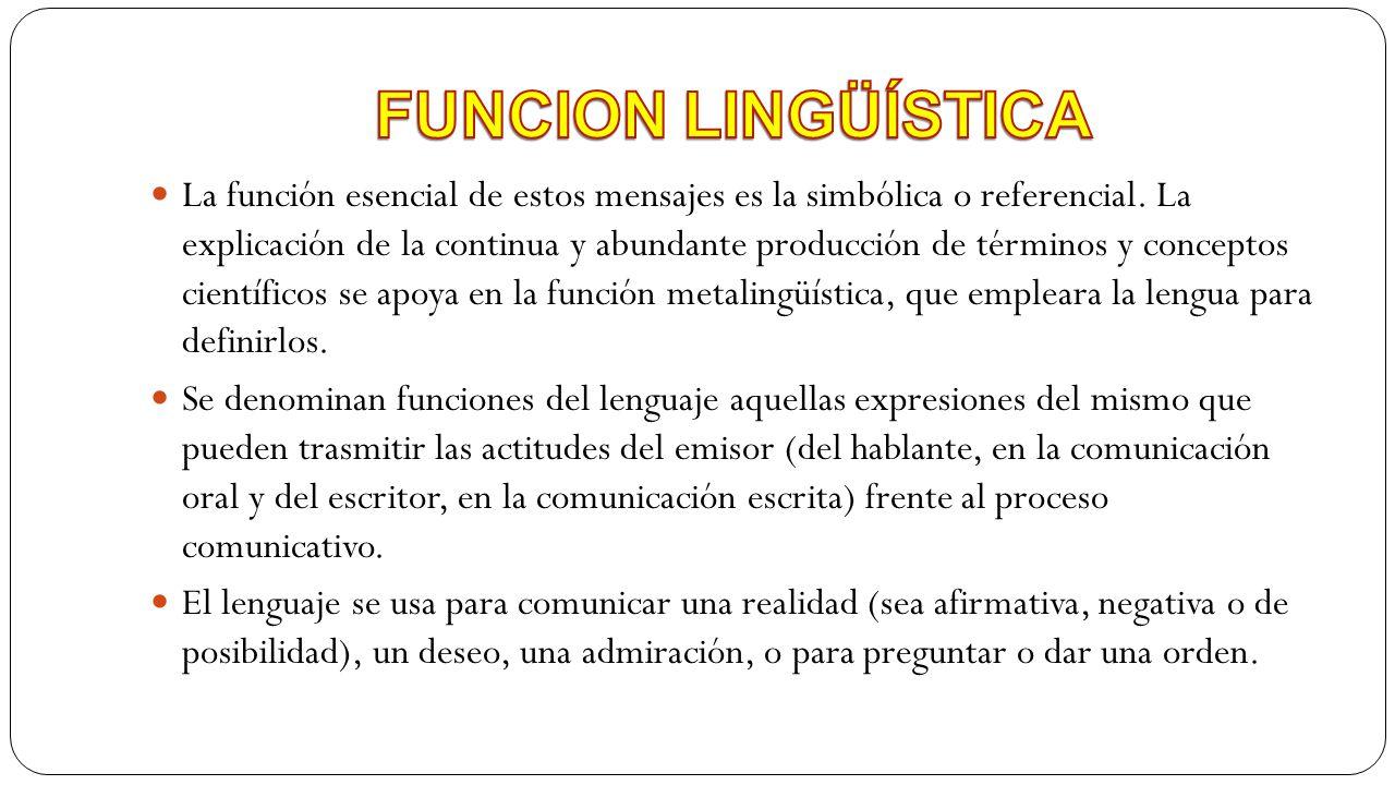 La función esencial de estos mensajes es la simbólica o referencial. La explicación de la continua y abundante producción de términos y conceptos cien