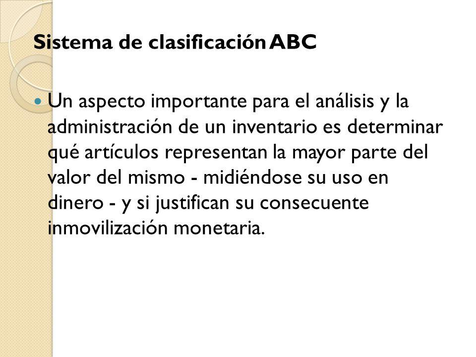 Sistema de clasificación ABC Un aspecto importante para el análisis y la administración de un inventario es determinar qué artículos representan la ma