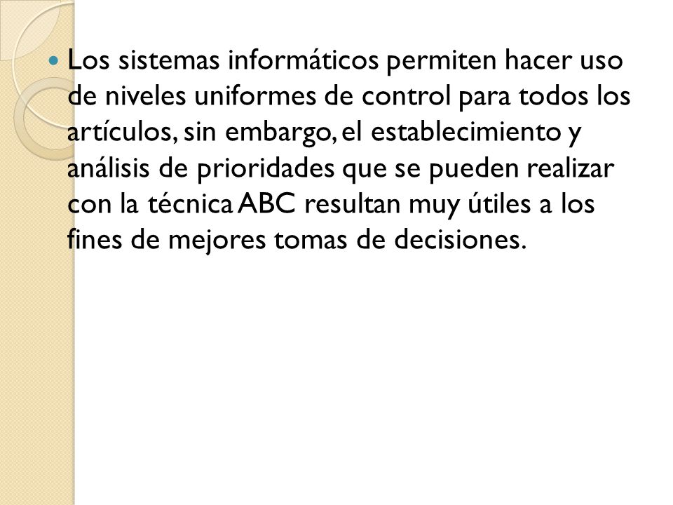 Los sistemas informáticos permiten hacer uso de niveles uniformes de control para todos los artículos, sin embargo, el establecimiento y análisis de p