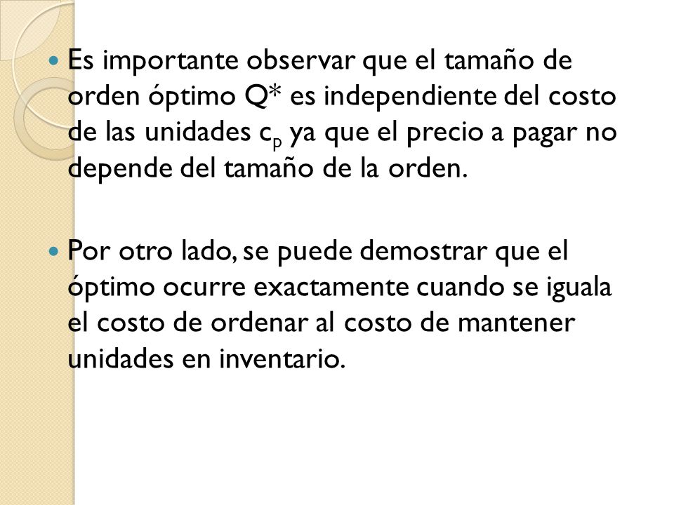Es importante observar que el tamaño de orden óptimo Q* es independiente del costo de las unidades c p ya que el precio a pagar no depende del tamaño