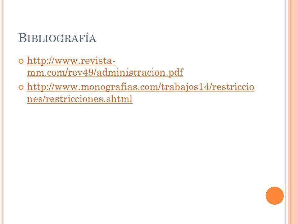 B IBLIOGRAFÍA http://www.revista- mm.com/rev49/administracion.pdf http://www.revista- mm.com/rev49/administracion.pdf http://www.monografias.com/traba