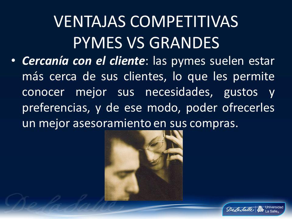 Cercanía con el cliente: las pymes suelen estar más cerca de sus clientes, lo que les permite conocer mejor sus necesidades, gustos y preferencias, y
