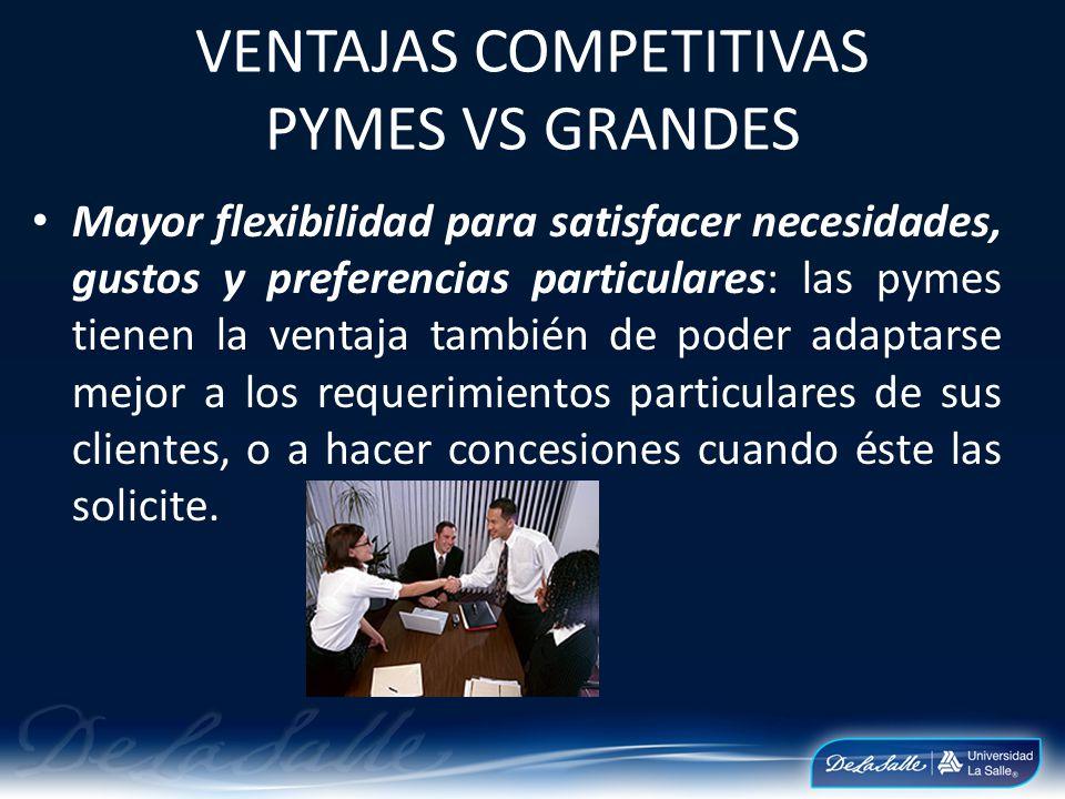 Mayor flexibilidad para satisfacer necesidades, gustos y preferencias particulares: las pymes tienen la ventaja también de poder adaptarse mejor a los