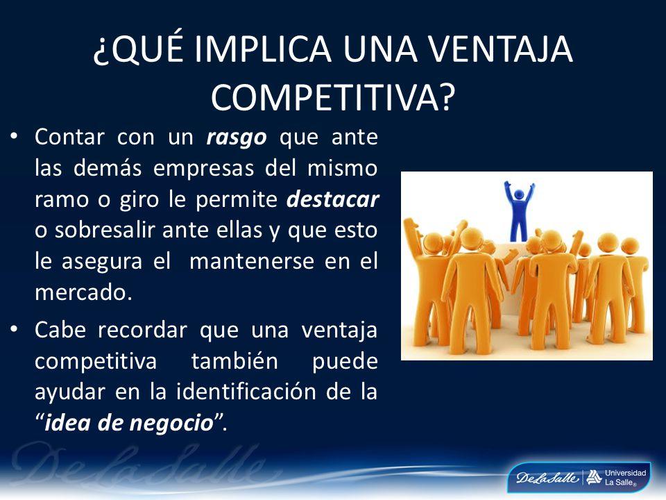 TIPOS DE VENTAJAS COMPETITIVAS PERSONALES: son aquellas que son imputables al propio empresario.
