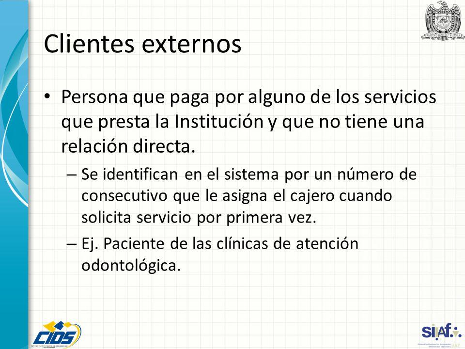 Clientes externos Persona que paga por alguno de los servicios que presta la Institución y que no tiene una relación directa. – Se identifican en el s