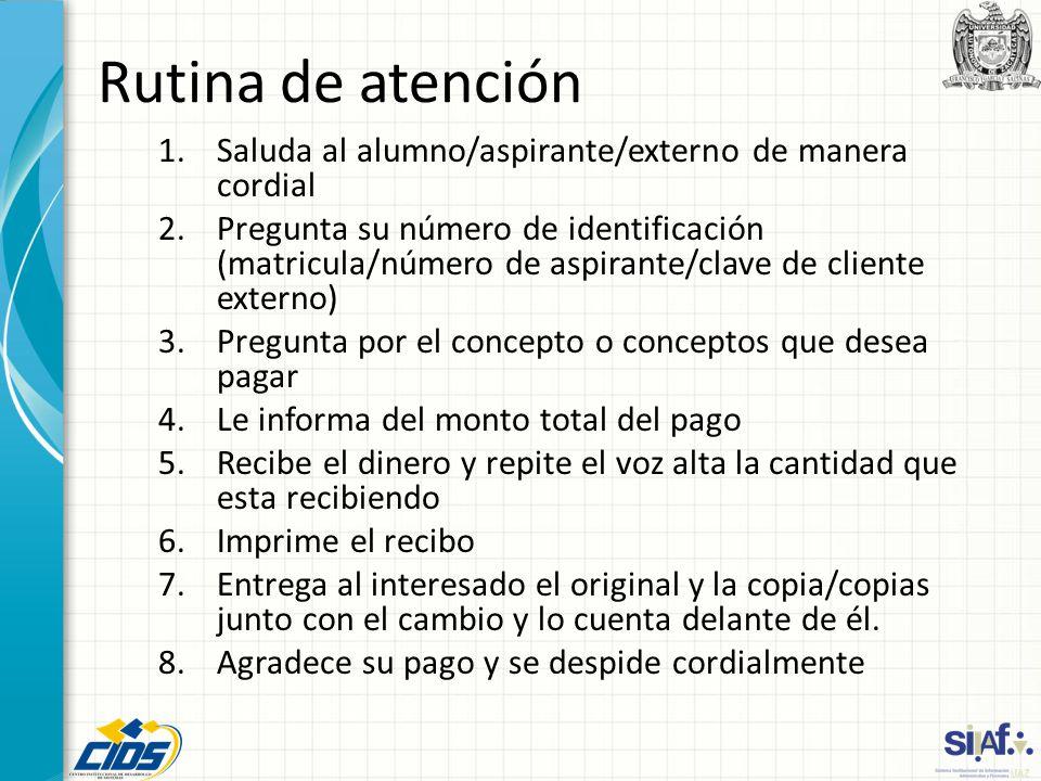 Rutina de atención 1.Saluda al alumno/aspirante/externo de manera cordial 2.Pregunta su número de identificación (matricula/número de aspirante/clave
