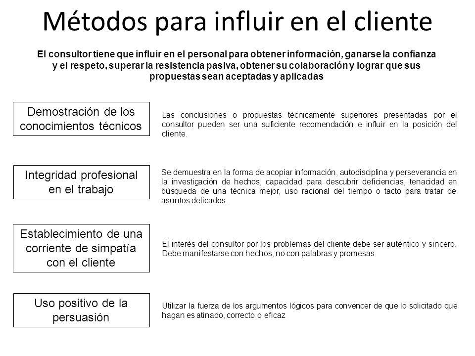 Métodos para influir en el cliente El consultor tiene que influir en el personal para obtener información, ganarse la confianza y el respeto, superar