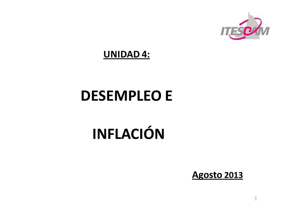1 UNIDAD 4: DESEMPLEO E INFLACIÓN Agosto 2013