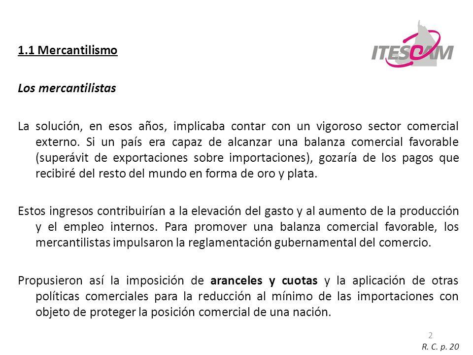 2 1.1 Mercantilismo Los mercantilistas La solución, en esos años, implicaba contar con un vigoroso sector comercial externo.