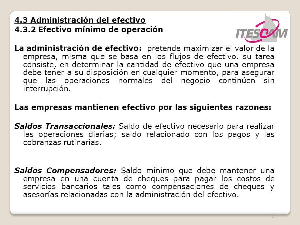 2 4.3 Administración del efectivo 4.3.2 Efectivo mínimo de operación Las empresas mantienen efectivo por las siguientes razones: Saldos Preventivos: Saldo de efectivo de reserva para prever fluctuaciones imprevistas de los flujos de efectivo.