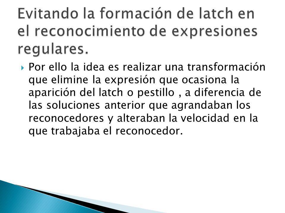 Por ello la idea es realizar una transformación que elimine la expresión que ocasiona la aparición del latch o pestillo, a diferencia de las solucione
