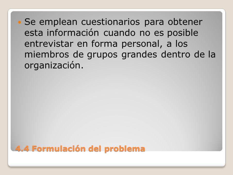 4.4 Formulación del problema Así mismo se requiere del estudio de manuales y reportes, la observación directa de las actividades que se realizan en algunos casos formas y documentos para comprender mejor el proceso en tu totalidad.