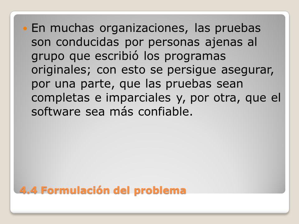 4.4 Formulación del problema Formulación del problema La evaluación de un sistema se lleva a cabo para identificar puntos débiles y fuertes.