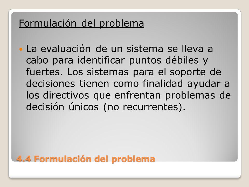 4.4 Formulación del problema Con frecuencia un aspecto importante de esas decisiones es determinar qué información es la que se debe considerar.