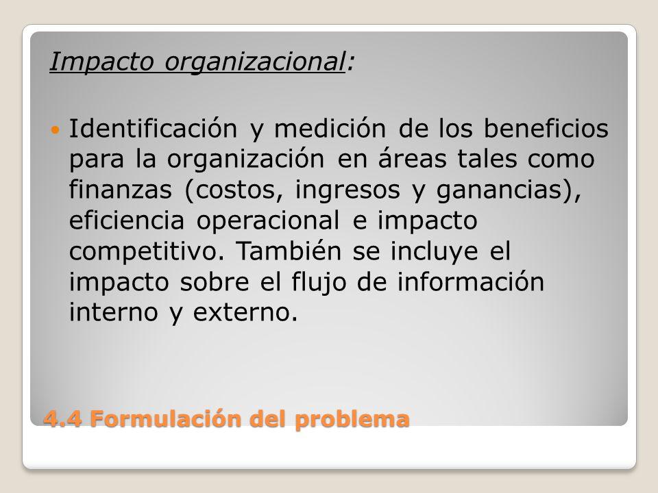 4.4 Formulación del problema Opinión de los administradores Evaluación de las actitudes de directivos y administradores dentro de la organización así como los usuarios finales.