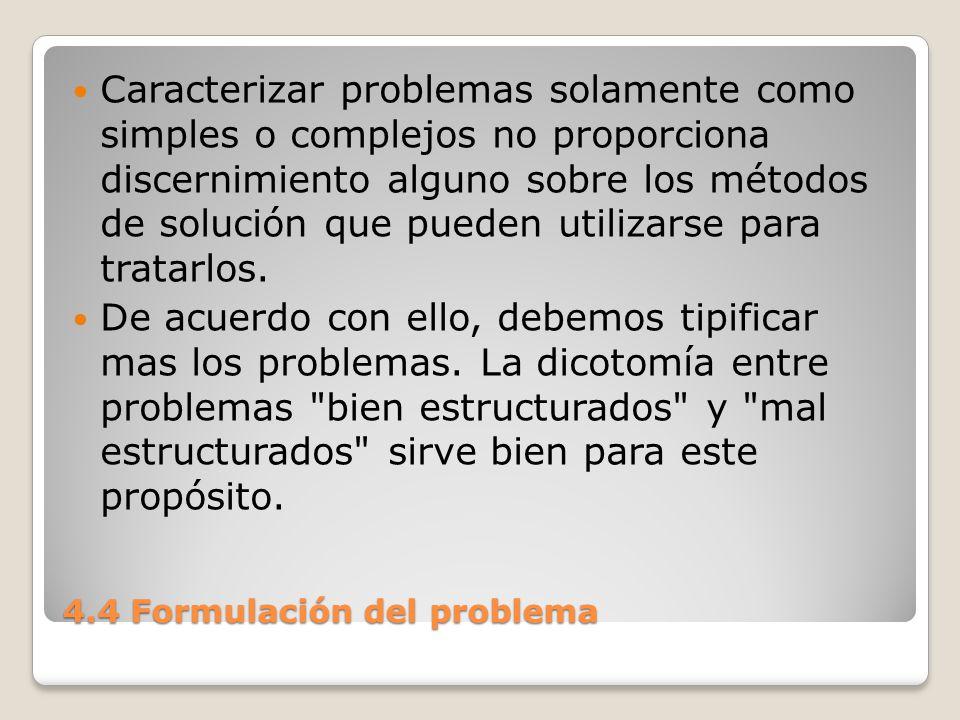 4.4 Formulación del problema Un problema mal estructurado es similar a la decisión no programable .