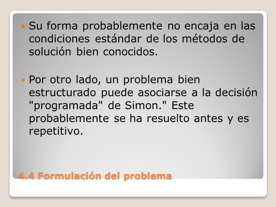 4.4 Formulación del problema Su forma es clara y se ajusta a las condiciones estándar impuestas por métodos de Solución bien conocidos.