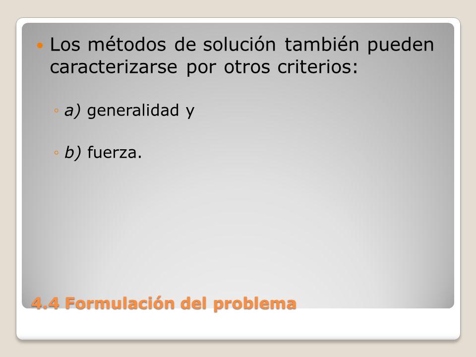 4.4 Formulación del problema La generalidad se refiere al tamaño del conjunto de los problemas sobre los cuales es aplicable el método.