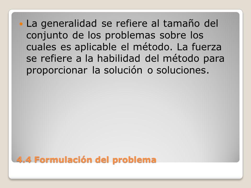 4.4 Formulación del problema La fuerza de un método puede definirse más ampliamente con base en: 1.