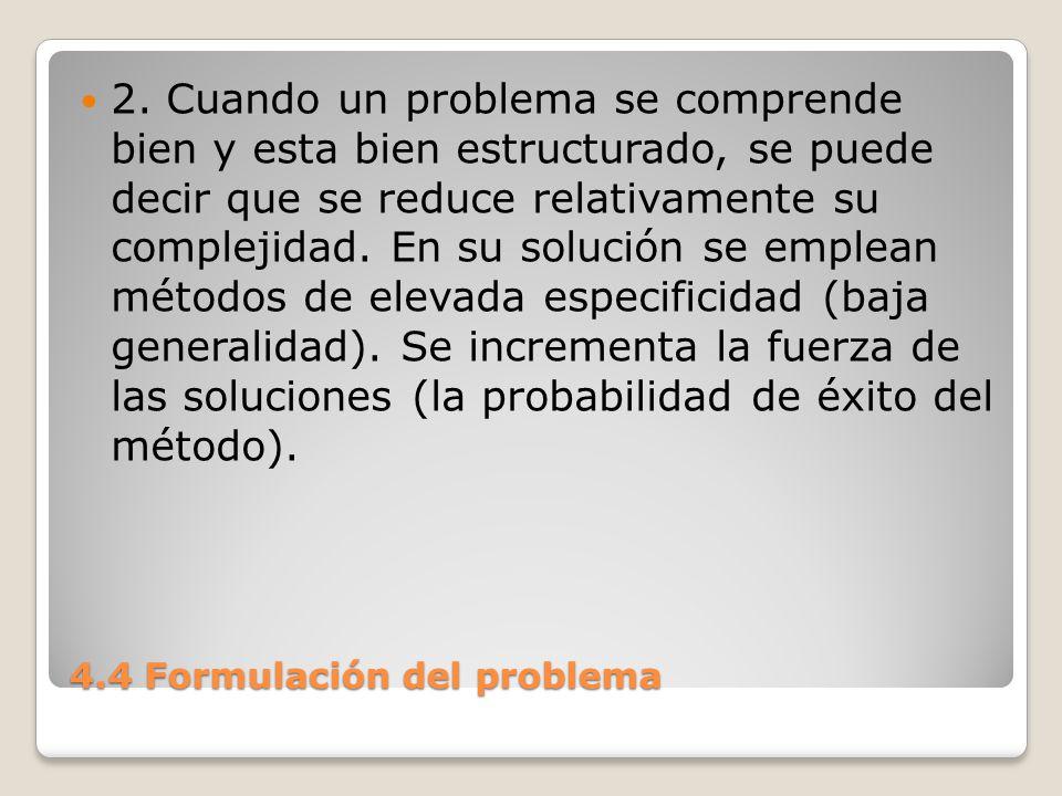 4.4 Formulación del problema En este extremo del espectro, los problemas son más específicos, mejor definidos y la información proporcionada debe ajustarse a las estrictas condiciones del enunciado del problema ( Los métodos hacen fuertes demandas al medio ).