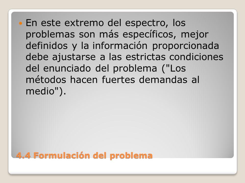 4.4 Formulación del problema El análisis de sistemas y el enfoque de sistemas deben considerar ambos tipos, los problemas mal estructurados y los bien estructurados.
