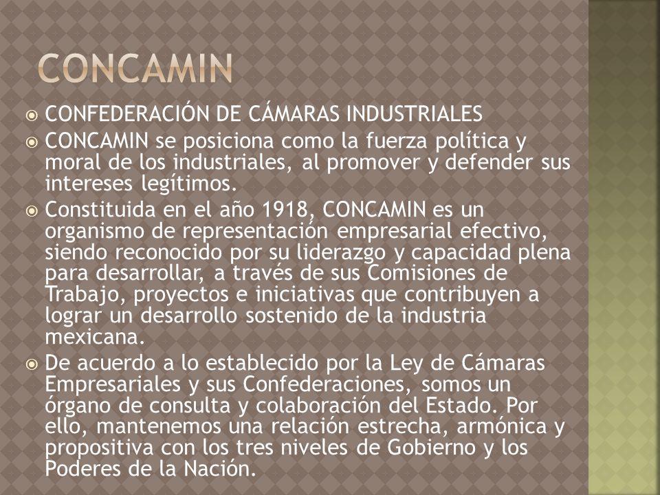 CONFEDERACIÓN DE CÁMARAS INDUSTRIALES CONCAMIN se posiciona como la fuerza política y moral de los industriales, al promover y defender sus intereses legítimos.
