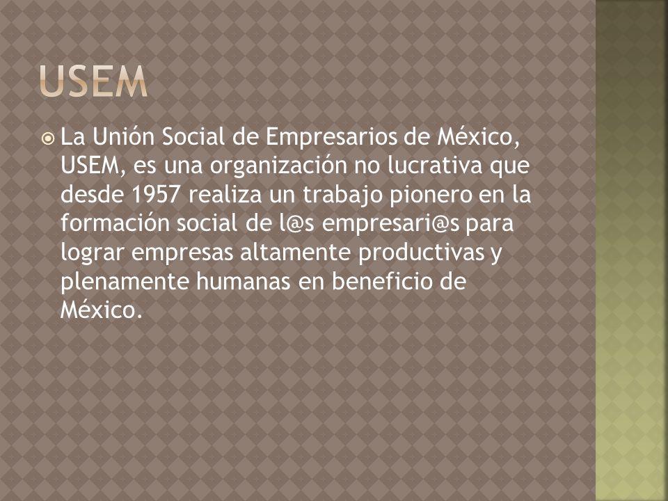 La Unión Social de Empresarios de México, USEM, es una organización no lucrativa que desde 1957 realiza un trabajo pionero en la formación social de l@s empresari@s para lograr empresas altamente productivas y plenamente humanas en beneficio de México.