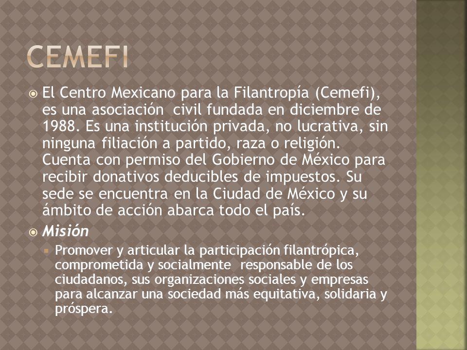 El Centro Mexicano para la Filantropía (Cemefi), es una asociación civil fundada en diciembre de 1988.