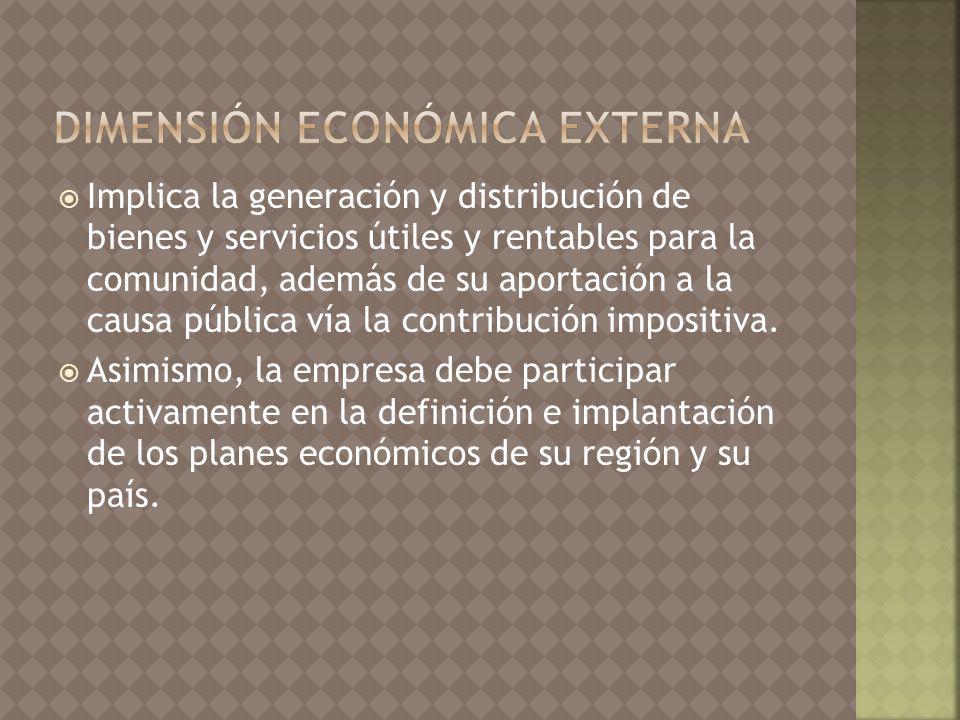 Implica la generación y distribución de bienes y servicios útiles y rentables para la comunidad, además de su aportación a la causa pública vía la contribución impositiva.