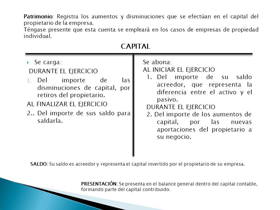 Se carga: DURANTE EL EJERCICIO 1. Del importe de las disminuciones de capital, por retiros del propietario. AL FINALIZAR EL EJERCICIO 2.. Del importe