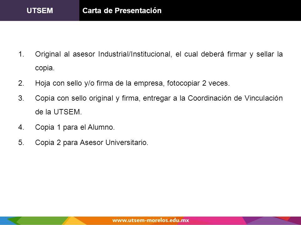 UTSEMCarta de Presentación 1.Original al asesor Industrial/Institucional, el cual deberá firmar y sellar la copia. 2.Hoja con sello y/o firma de la em