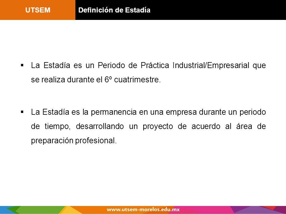 UTSEMDefinición de Estadía La Estadía es un Periodo de Práctica Industrial/Empresarial que se realiza durante el 6º cuatrimestre. La Estadía es la per