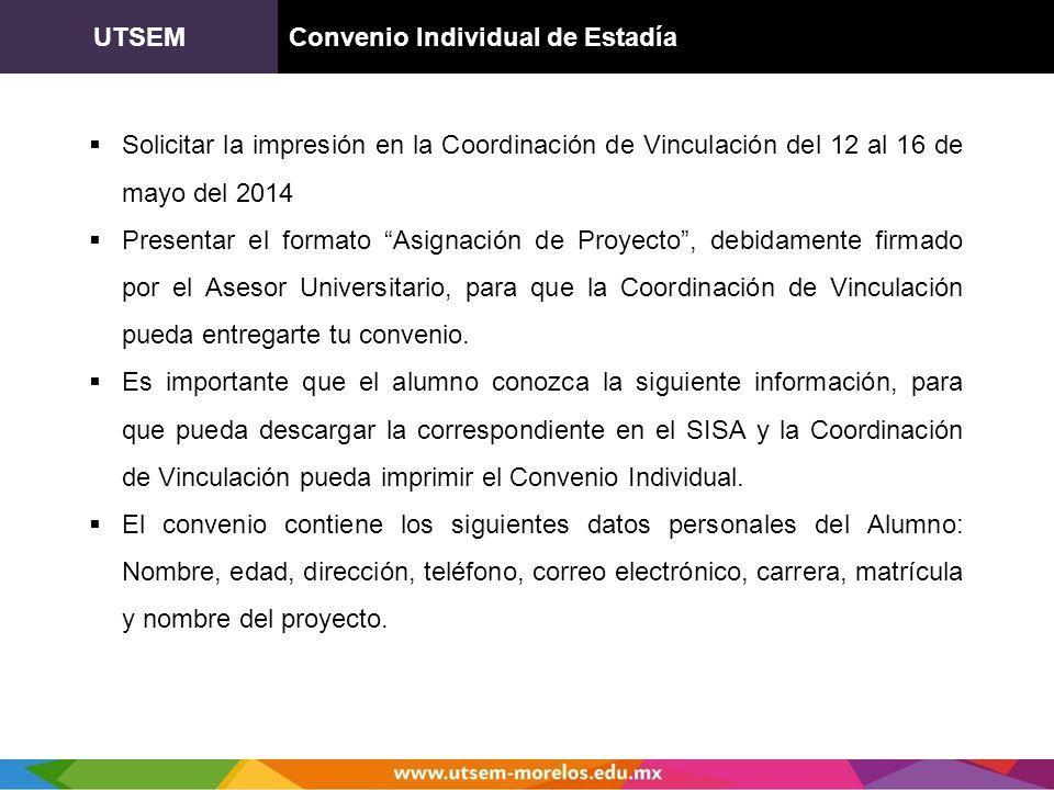 UTSEMConvenio Individual de Estadía Solicitar la impresión en la Coordinación de Vinculación del 12 al 16 de mayo del 2014 Presentar el formato Asigna