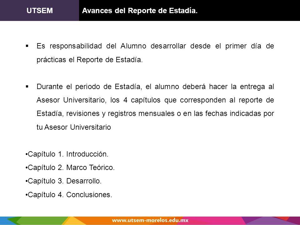 UTSEMAvances del Reporte de Estadía. Es responsabilidad del Alumno desarrollar desde el primer día de prácticas el Reporte de Estadía. Durante el peri