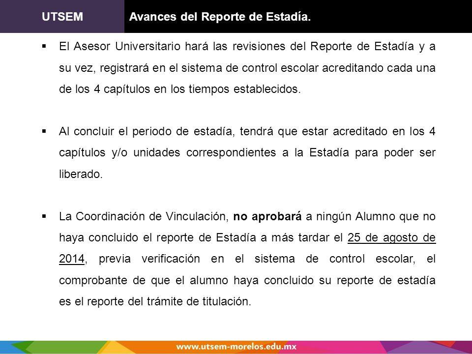 UTSEMAvances del Reporte de Estadía. El Asesor Universitario hará las revisiones del Reporte de Estadía y a su vez, registrará en el sistema de contro