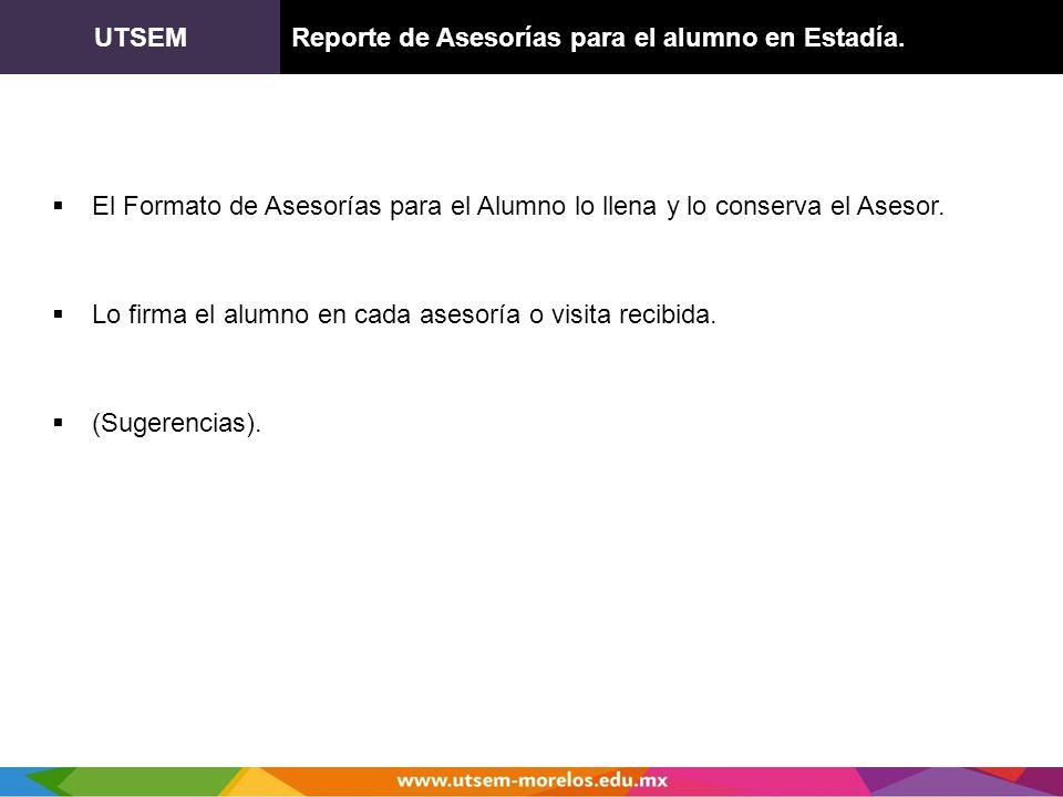 UTSEMReporte de Asesorías para el alumno en Estadía. El Formato de Asesorías para el Alumno lo llena y lo conserva el Asesor. Lo firma el alumno en ca
