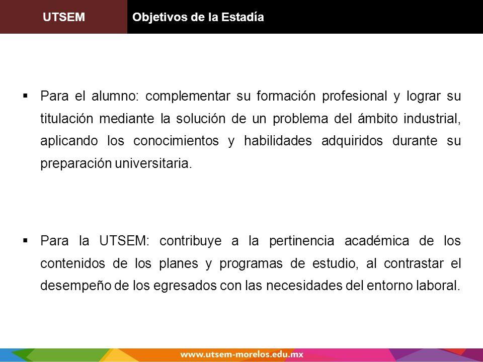 UTSEMObjetivos de la Estadía Para el alumno: complementar su formación profesional y lograr su titulación mediante la solución de un problema del ámbi