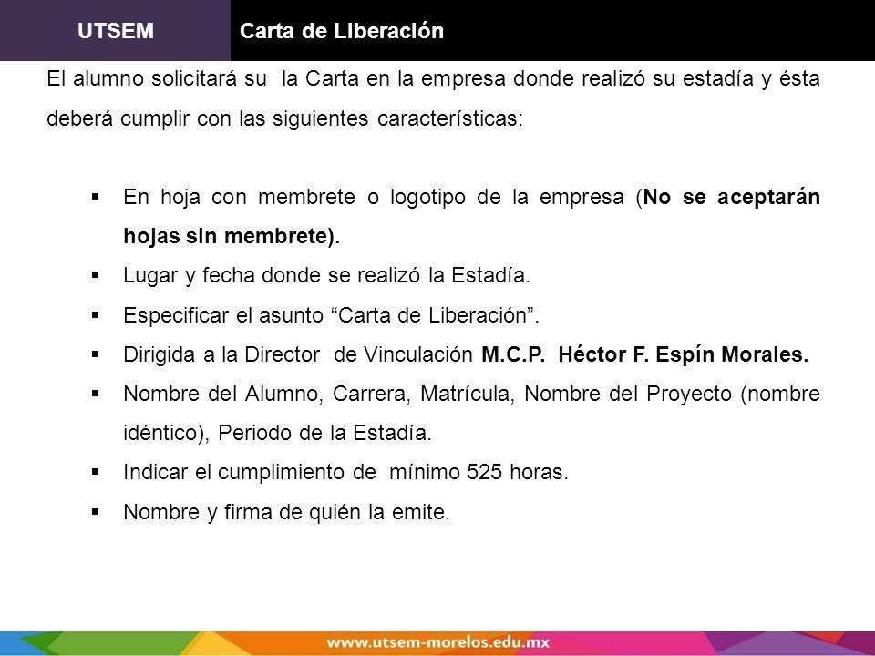 UTSEMCarta de Liberación El alumno solicitará su la Carta en la empresa donde realizó su estadía y ésta deberá cumplir con las siguientes característi