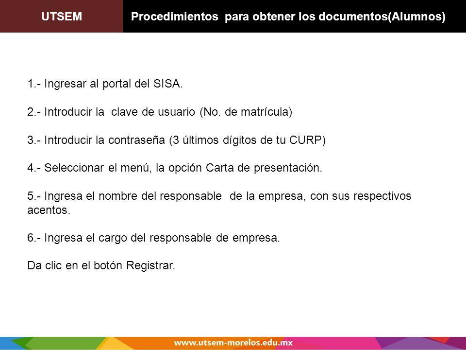 UTSEM Procedimientos para obtener los documentos(Alumnos) 1.- Ingresar al portal del SISA. 2.- Introducir la clave de usuario (No. de matrícula) 3.- I