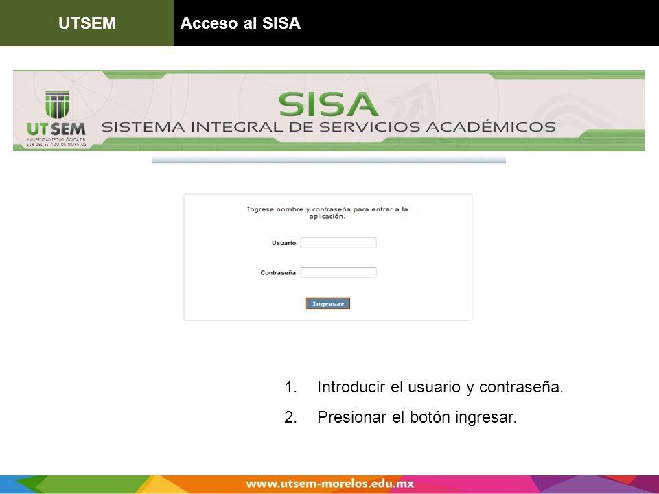 UTSEMAcceso al SISA 1. Introducir el usuario y contraseña. 2. Presionar el botón ingresar.
