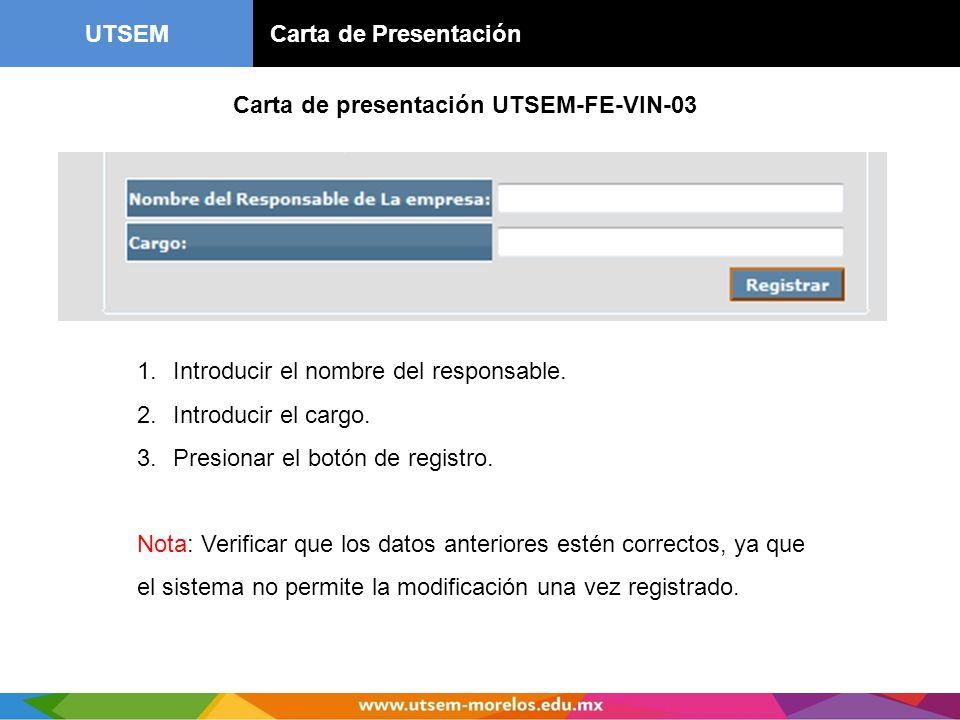 UTSEM Carta de Presentación Carta de presentación UTSEM-FE-VIN-03 1.Introducir el nombre del responsable. 2.Introducir el cargo. 3.Presionar el botón