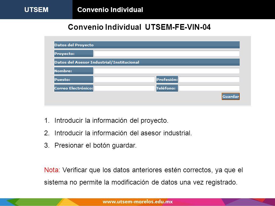 UTSEM Convenio Individual Convenio Individual UTSEM-FE-VIN-04 1.Introducir la información del proyecto. 2.Introducir la información del asesor industr